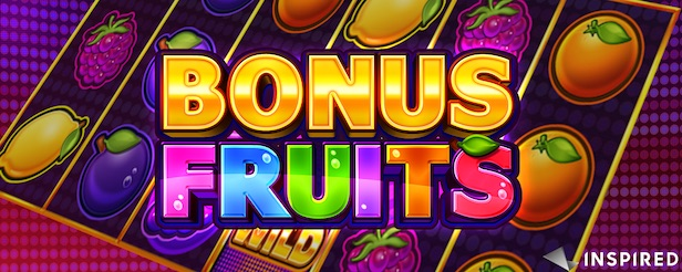 New slot games include Bonus Fruits from Inspired Entertainment